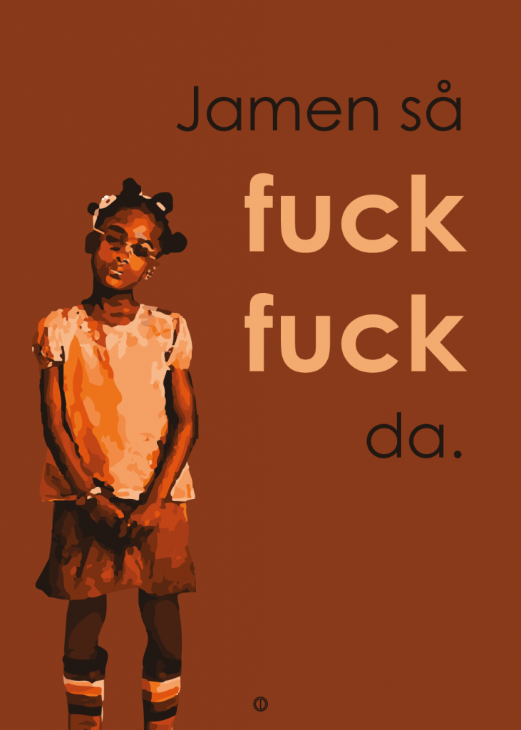"""Den Eneste Ene grafisk citat plakat med citatet """"Jamen så fuck fuck da"""""""