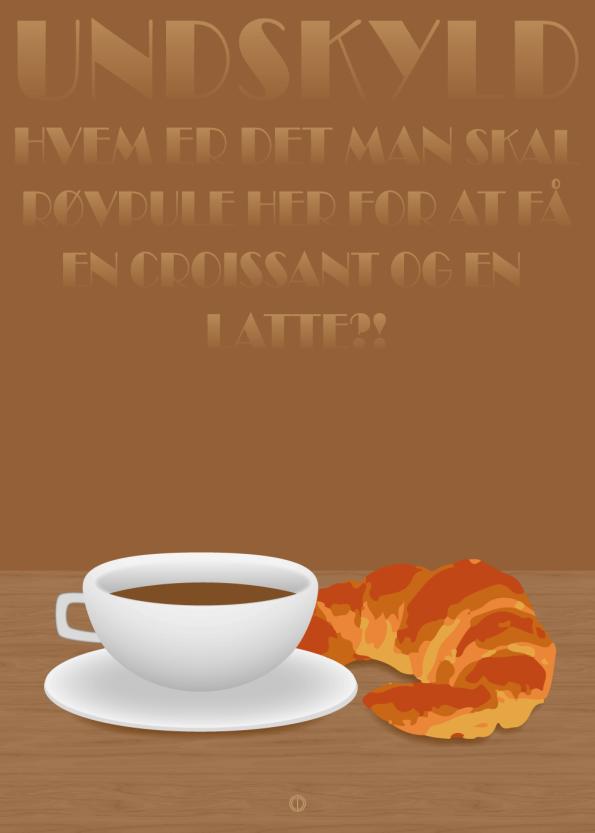 'sprængfarlig bombe' plakat: Undskyld hvem skal man røvpule her for at få en crossant og en latte?