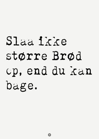 ordsprog plakat med ordsproget: Slå ikke større brød op end du kan bage