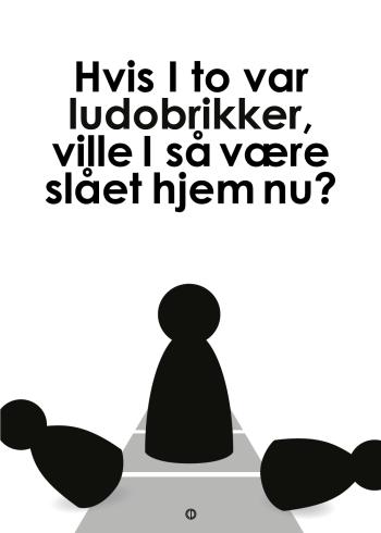 'Den Eneste Ene' plakat: Hvis I to var ludobrikker sort hvid