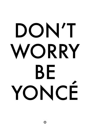 plakater med tekst - dont worry, be yoncé