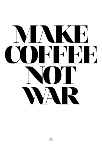 plakater med tekst - make coffee not war