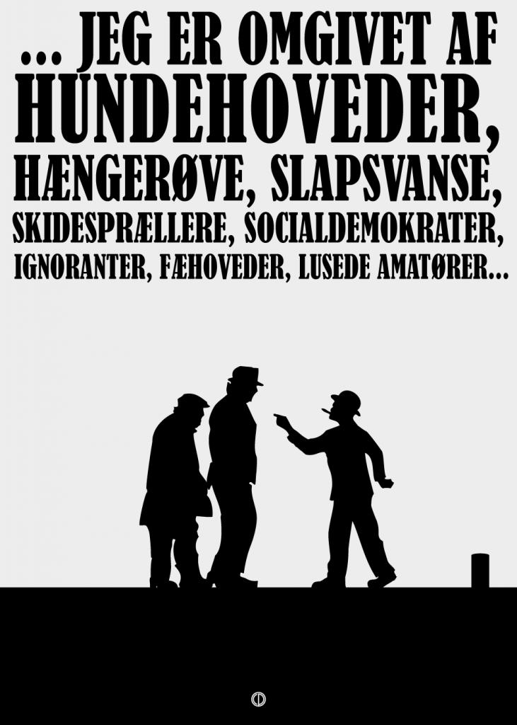 Olsen banden citat plakat med egon olsens bandeord citater: Jeg er omgivet af hundehoveder, hængerøve, slapsvanse, skidesprællere, socialdemokrater, ignoranter, fæhoveder, lusede amatører