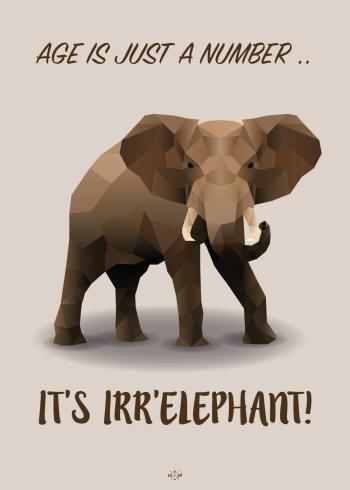 Sød og venlig plakat - som minder en om, at alder er bare et tal i de brunlige nuancer, med en elefant