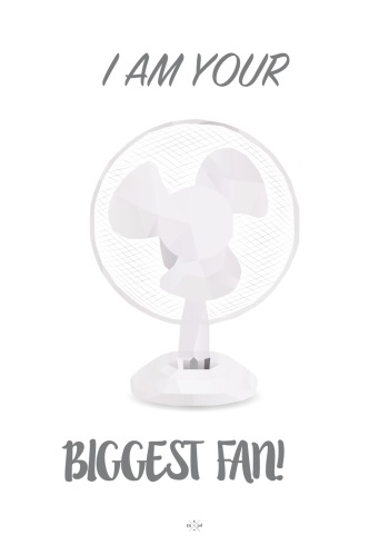 I am your biggest fan - sjov plakat med ventilator