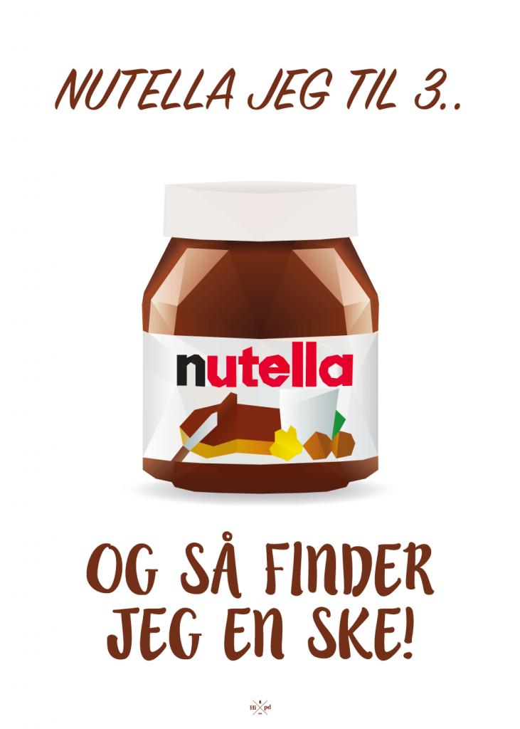 """Nutella joke plakat """"nutella jeg til 3 og så finder jeg en ske"""""""