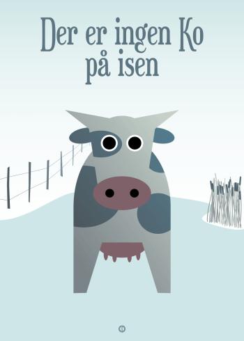 Ordsprog / talemåde børneplakat med en sød ko og talemåden: Der er ingen ko på isen