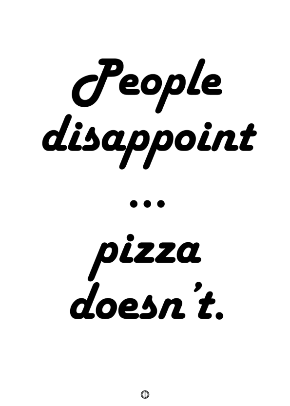 plakater med tekst - people disappoint.. pizza doesn't