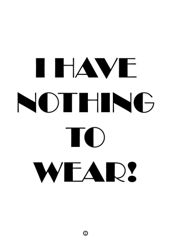 plakater med tekst - i have nothing to wear