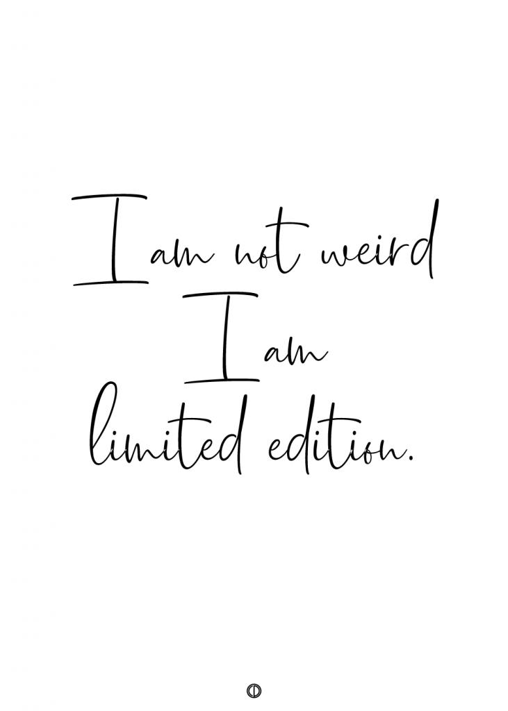 plakater med tekst - i am not weird i am limited edition