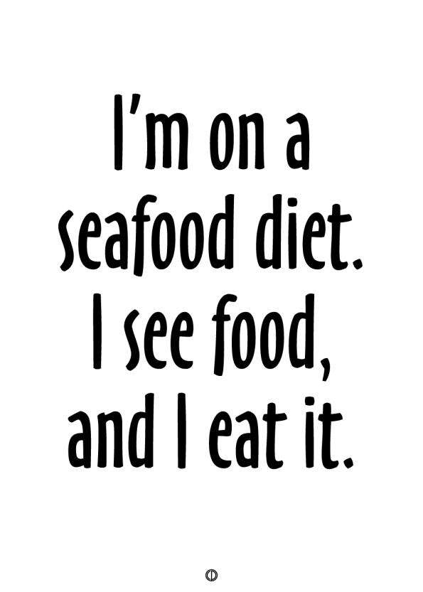 plakater med tekst - i'm on a seafood diet. I see food, and i eat it