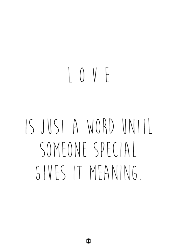plakater med tekst - love is just a word until someone special gives it meaning