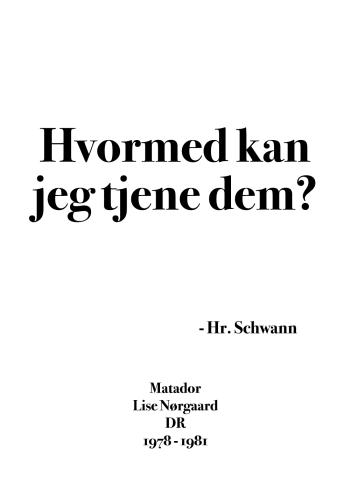Matador citat plakat hr. schwann hvormed kan jeg tjene dem