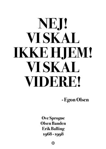 Olsen banden citat plakat: NEJ! VI SKAL IKKE HJEM! VI SKAL VIDERE!