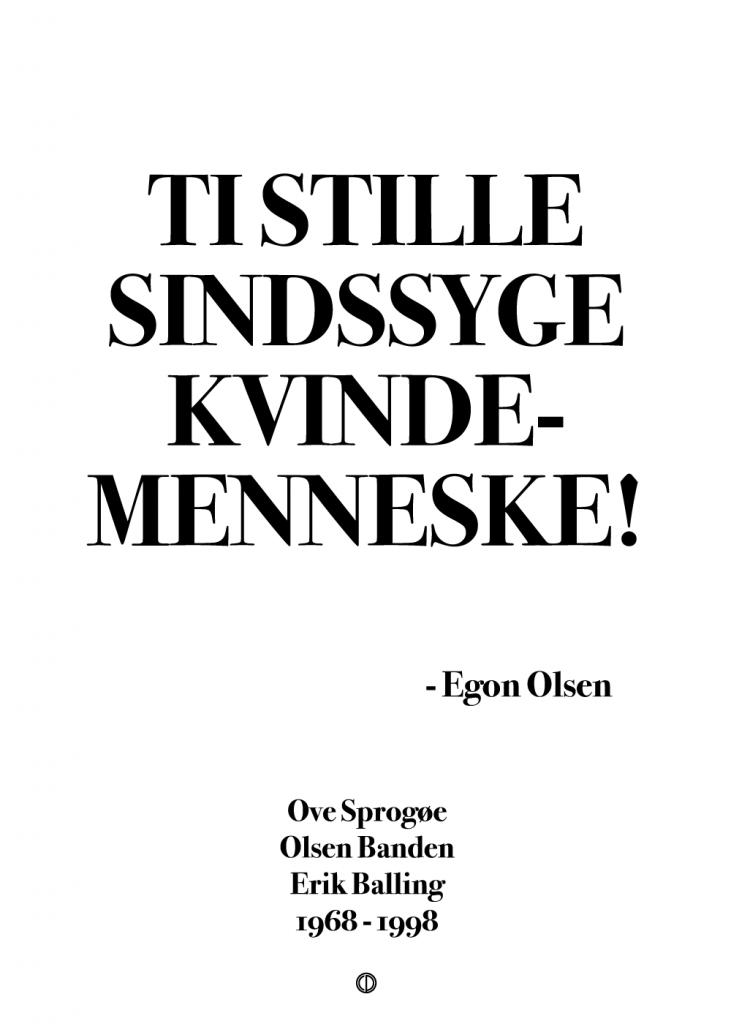 Olsen banden citat plakat med citatet: TI STILLE SINDSSYGE KVINDEMENNESKE!