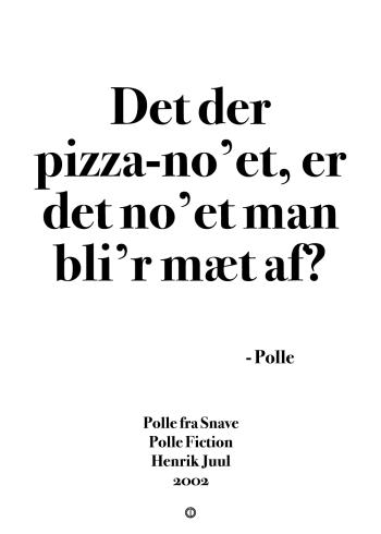 Polle fra snave citat plakat med polle citatet - det der pizza noet er det noet man bliver mæt af
