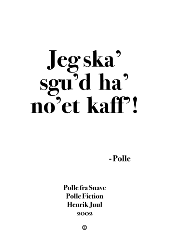 Polle fra snave citat plakat med citatet - jeg skal skut ha noget kaff