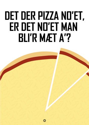 Polle fra snave citat plakat med citatet - det der pizza noget er det noget man bliver mæt af?