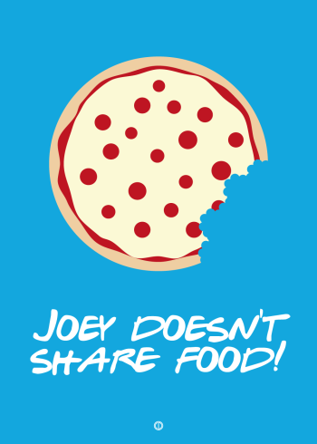 Friends poster with joey quote - joey doesnt share food blue