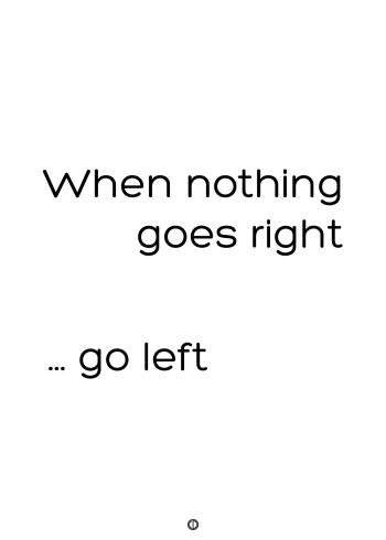 plakater med tekst - when nothing goes right. go left